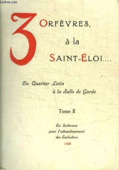 3 ORFEVRES A LA SAINT ELOI DU QUARTIER LATIN A LA SALLE DE GARDE - TOME II