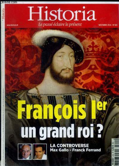 HISTORIA - N° 815 - NOVEMBRE 2014 - FRANCOIS 1 ER UN GRAND ROI ? / LA CONTROVERSE MAX GALLO - FRANCK FERRAND