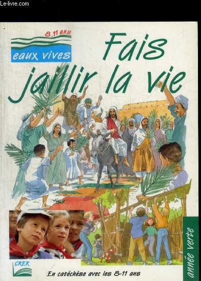 FAIS JAILLIR LA VIE - EN CATECHESE AVEC LES 8 - 11 ANS  - PARCOURS EAUX VIVES - ANNEE VERTE
