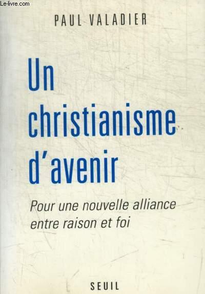 UN CHRISTIANISME D'AVENIR. POUR UNE NOUVELLE ALLIANCE ENTRE RAISON ET FOI