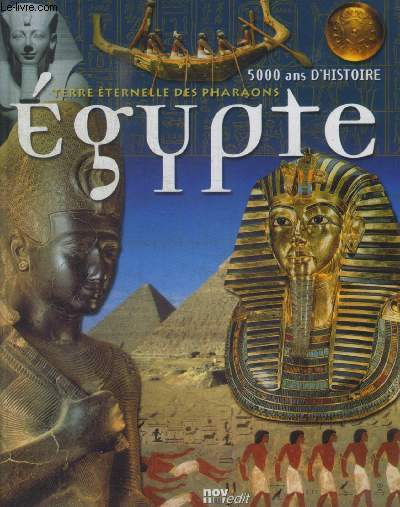 5000 ANS D HISTOIRE TERRE ETERNELLE DES PHARAONS - EGYPTE