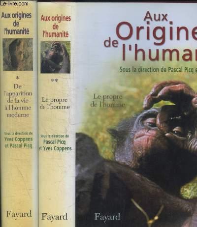 AUX ORIGINES DE L HUMANITE / EN DEUX VOLUMES : TOME 1 : DE L APPARITION DE LA VIE DE L HOMME MODERNE / TOME 2 : LE PROPRE DE L HOMME