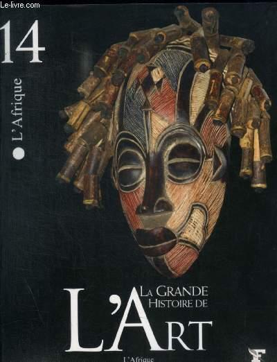 LA GRANDE HISTOIRE DE L ART - L AFRIQUE N° 14 - L ART ET LES SOCIETES AFRICAINES / LES MATERIEUX DE L ART ENTRE NATURE ET CULTURE / L ART DU QUOTIDIEN / L ART PONT ENTRE VISIBLE ET INVISIBLE / LE MASQUE LART DE LA METAMORPHSOE / L ART AFRICAIN ANCIEN /...