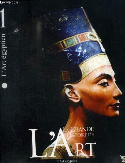 LA GRANDE HISTOIRE DE L ART - L ART EGYPTIEN N° 1