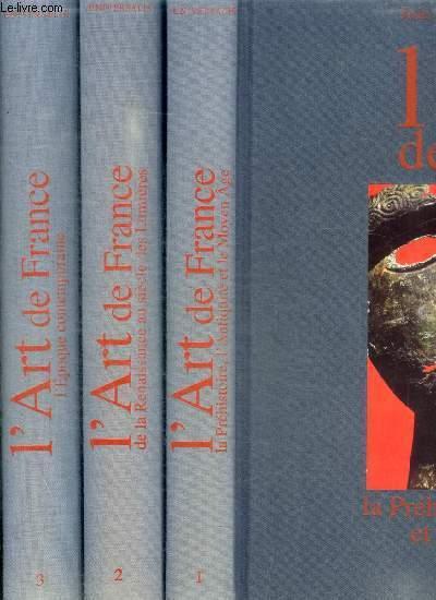 L ART DE FRANCE - EN 3 VOLUMES SOUS EMBOITAGES : TOME 1 : LA PREHISTOIRE L ANTIQUITE ET LE MOYEN AGE / TOME 2 : DE LA RENAISSANCE AU SIECLE DES LUMIERES 1450 - 1770 / TOME 3 : L EPOQUE CONTEMPORAINE