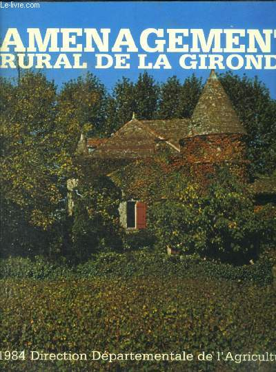 AMENAGEMENT RURAL DE LA GIRONDE - EVOLUTION DES CONDITIONS STRUCTURELLES DE PRODUCTION / EVOLUTION DES PRODUCTIONS AGRICOLES / CONDITIONS ET CADRE DE VIE DES POPULATIONS RURALES