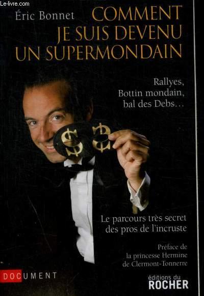 COMMENT JE SUIS DEVENU UN SUPERMONDAIN - RALLYES, BOTTIN MONDAIN, BAL DES DEBS...- LE PARCOURS TRES SECRETS DE L INCRUSTE
