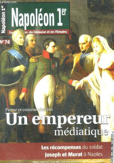 NAOPLEON 1ER - LE MAGAZINE DU CONSULAT ET DE L EMPIRE - N° 74 - NOV / DEC / JANV 2015 - PRESSE ET COMMUNICATION -