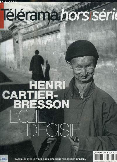 TELERAMA - HORS SERIE - HENRI CARTIER BRESSON - L OEIL DECISIF - EDITORIAL / PORTFOLIO / PORTRAIT / RAYONNEMENT L ENCHANTEUR PLANETAIRE /JAPON / CHINE / REPUBLIQUE TCHEQUE / ETC