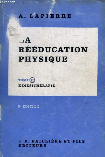 LA REEDUCATION PHYSIQUE - TOME II / KINESITHERAPIE