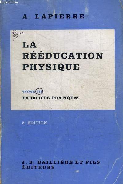 LA REEDUCATION PHYSIQUE - TOME III - EXERCICES PRATIQUES