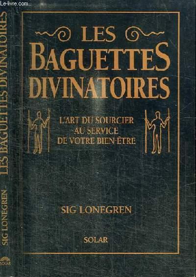 LES BAGUETTES DIVINATOIRES - L'ART DU SOURCIER AU SERVICE DE VOTRE BIEN-ETRE