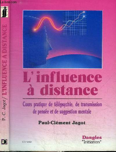 L'INFLUENCE A DISTANCE - COURS PRATIQUE DE TELEPSYCHIE DE TRANSMISSION DE PENSEE ET DE SUGGESTION MENTALE