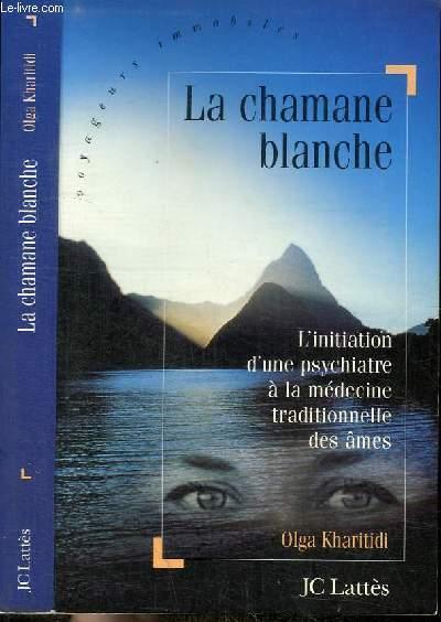 LA CHAMANE BLANCHE - L'INITIATION D'UNE PSYCHIATRE A LA MEDECINE TRADITIONNELLE DES AMES