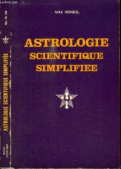 ASTROLOGIE SCIENTIFIQUE SIMPLIFIEE - un manuel complet sur la façon de calculer un thème astrologique avec vocabulaire astrologique philosophique et tables des heures panètaires