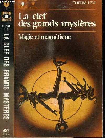 LA CLEF DES GRANDS MYSTERES - MAGIE ET MAGNETISME