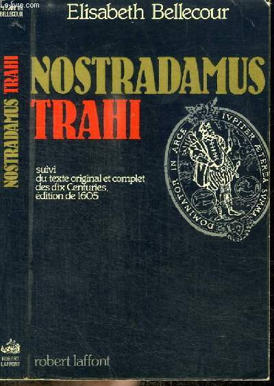 NOSTRADAMUS TRAHI - SUIVI DU TEXTE ORIGINAL ET COMPLET DES DIX CENTURIES EDITION DE 1605