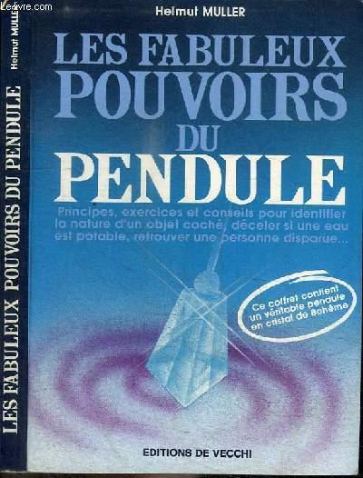 LES FABULEUX POUVOIRS DU PENDULE - PRINCIPES EXERCICES ET CONSEILS POUR IDENTIFIER LA NATURE D'UN OBJET CACHE, DECELER SI UNE EAU EST POTABLE, RETROUVER UNE PERSONNE DISPARUE...