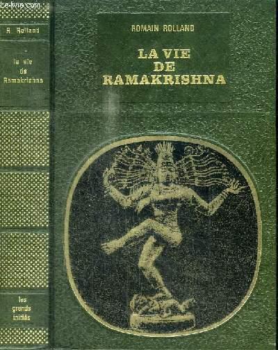 LA VIE DE RAMAKRISHNA SUIVI DE L'ENSEIGNEMENT DE RAMAKRISHNA : essai sur la mystique et l'action de l'Inde vivante