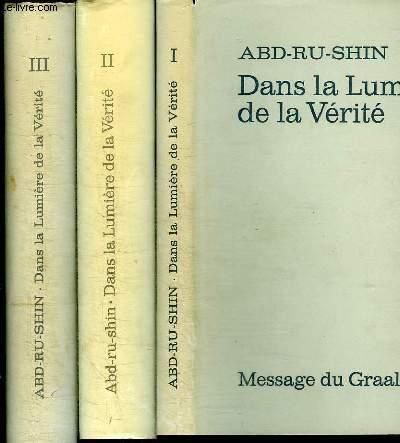 DANS LA LUMIERE DE LA VERITE - MESSAGE DU GRAAL - 3 TOMES EN 3 VOLUMES (TOME 1+2+3)