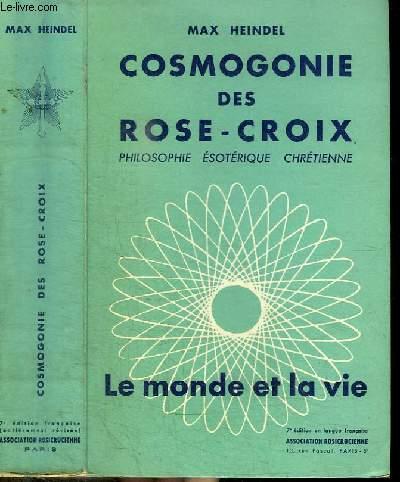 COSMOGONIE DES ROSE-CROIX - PHILOSOPHIE ESOTERIQUE CHRETIENNE - LE MONDE ET LA VIE