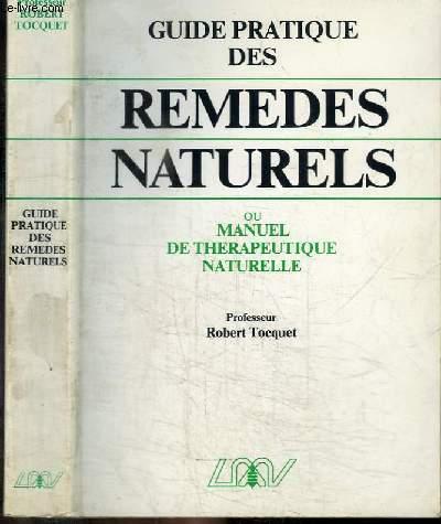 GUIDE PRATIQUE DES REMEDES NATURELS OU MANUEL DE THERAPEUTIQUE NATURELLE - Homéopathie, phytothérapie, régimes alimentaires, rythmes, crénothérapie... et lexique thérapeutique de 75 affections courantes