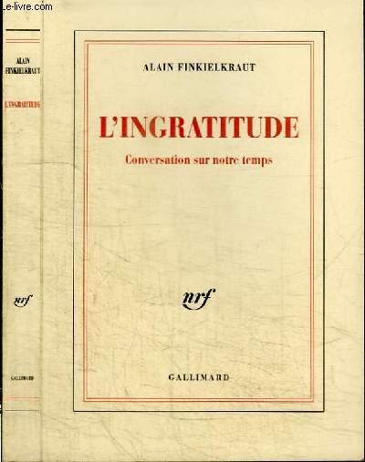 L'INGRATITUDE - CONVERATION SUR NOTRE TEMPS