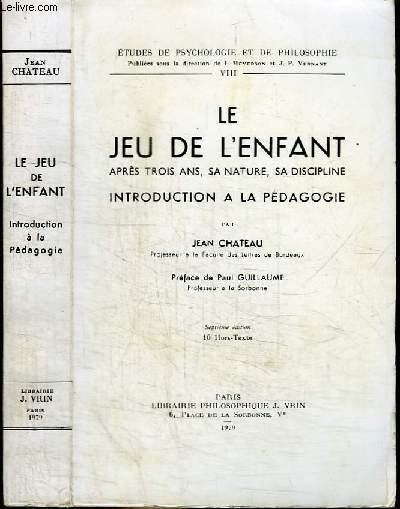 LE JEU DE L'ENFANT APRES TROIS ANS, SA NATURE, SA DISCIPLINE - INTRODUCTION A LA PEDAGOGIE