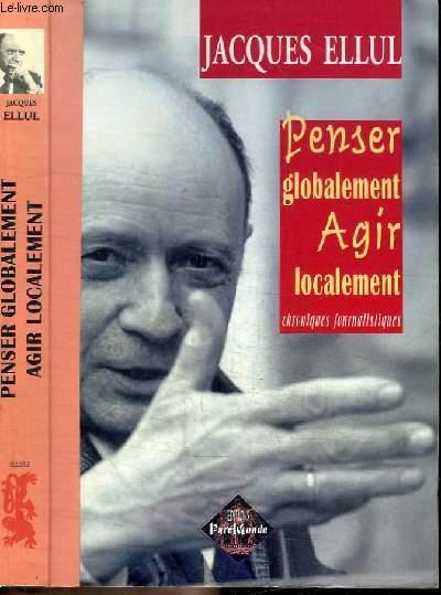 PENSER GLOBALEMENT AGIR LOCALEMENT - CHRONIQUES JOURNALISTIQUES