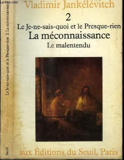 LE JE-NE-SAIS-QUOI ET LE PRESQUE-RIEN - TOME 2 : LA MECONNAISSANCE - LE MALENTENDU