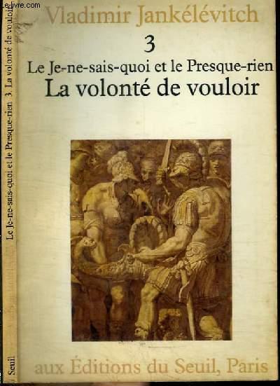 LE JE-NE-SAIS-QUOI ET LE PRESQUE-RIEN - TOME 3 : LA VOLONTE DE VOULOIR