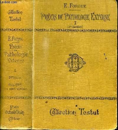 PRECIS DE PATHOLOGIE EXTERNE - TOME 1 : Pathologie chirurgicale générale - Affections des tissus et des organes - Affections chirurgicales des membres