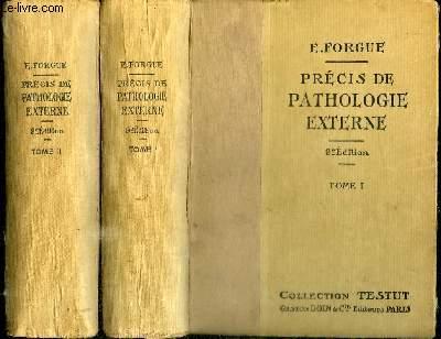 PRECIS DE PATHOLOGIE EXTERNE - 2 TOMES EN 2 VOLUMES (TOME I +II) - TOME PREMIER : PATHOLOGIE CHIRURGICALE GENERALE - AFFECTIONS DES TISSUS ET DES ORGANES - AFFECTIONS CHIRURGICALES DES MEMBRES - TOME 2 : AFFECTIONS CHIRURGICALES DU CRANE AFFECTIONS...