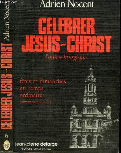 CELEBRER JESUS-CHRIST - L'ANNEE LITURGIQUE - FETES ET DIMANCHES DU TEMPS ORDINAIRE (DIMANCHES 9 A 21) - N°6