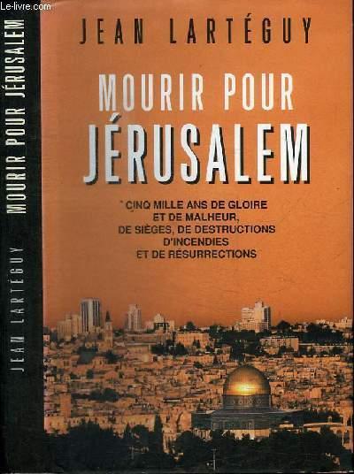 MOURIR POUR JERUSALEM - CINQ MILLE AND DE GLOIRE ET DE MALHEUR, DE SIEGES, DE DESTRUCTIONS D'INCENDIES ET DE RESURRECTIONS