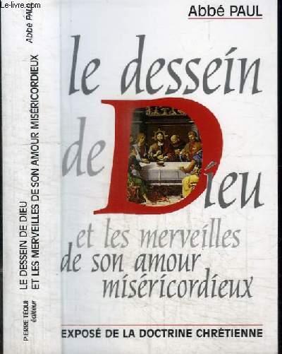 LE DESSIN DE DIEU ET LES MERVEILLES DE SON AMOUR MISERICORDIEUX - EXPOSE DE LA DOCTRINE CHRETIENNE