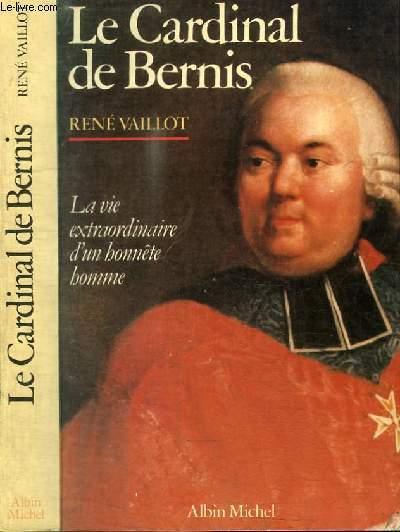 LE CARDINAL DE BERNIS - LA VIE EXTRAORDINAIRE D'UN HONNETE HOMME