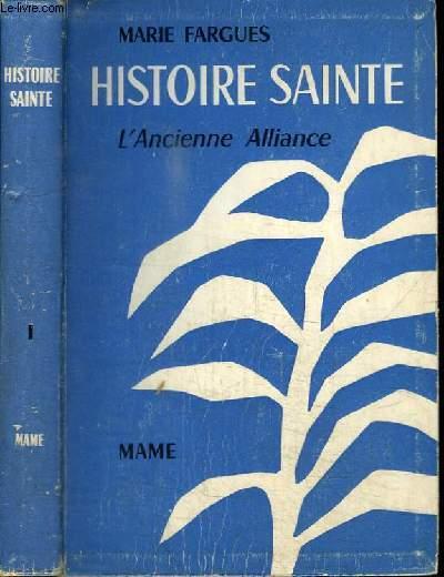 HISTOIRE SAINTE D'APRES LES TEXTES BIBLIQUES - TOME 1 : L'ANCIENNE ALLIANCE