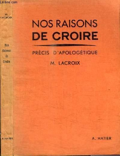 NOS RAISON DE CROIRE - PRECIS D'APOLOGETIQUE POUR LA CLASSE DE PHILOSOPHIE