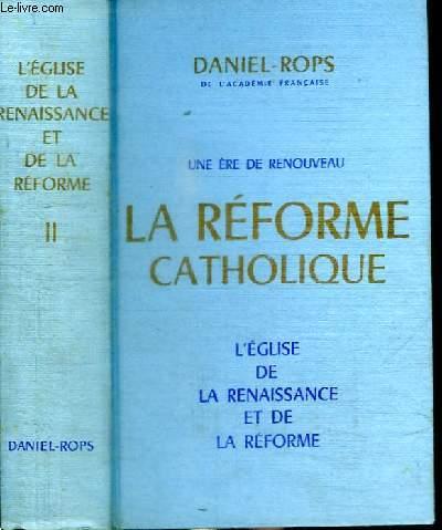 L'EGLISE DE LA RENAISSANCE ET DE LA REFORME - TOME 2 : UNE ERE DE RENOUVEAU - LA REFORME CATHOLIQUE
