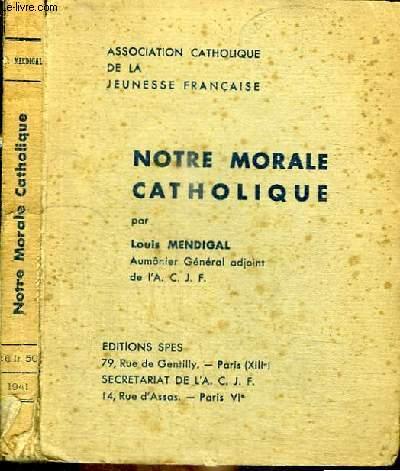 NOTRE MORALE CATHOLIQUE