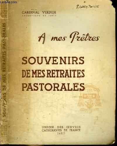 A MES PRETRES - SOUVENIRS DE MES RETRAITES PASTORALES