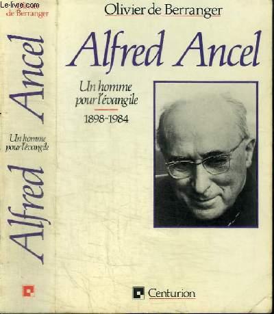 ALFRED ANCEL - UN HOMME POUR L'EVANGILE 1898-1984