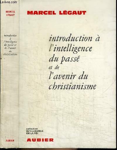 INTRODUCTION A L'INTELLIGENCE DU PASSE ET DE L'AVENIR DU CHRISTIANISME -