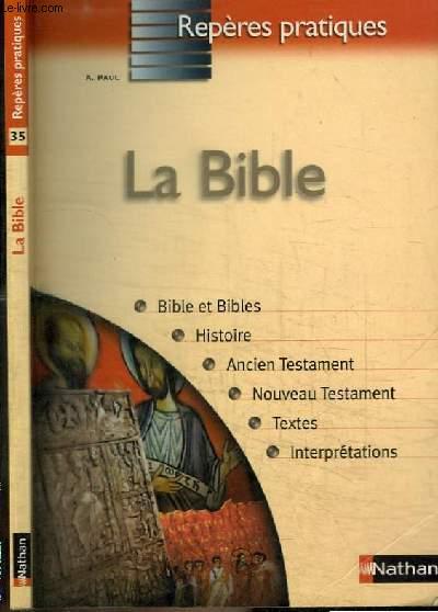 LA BIBLE - BIBLE ET BIBLES / HISTOIRE / ANCIEN TESTAMENT / NOUVEAU TESTAMENT / TEXTES / INTERPRETATIONS