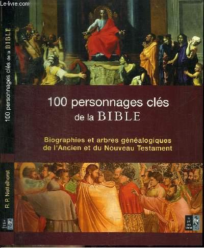100 PERSONNAGES CLES DE LA BIBLE - BIOGRAPHIES ET ARBRES GENEALOGIQUES DE L'ANCIEN ET DU NOUVAU TESTAMENT