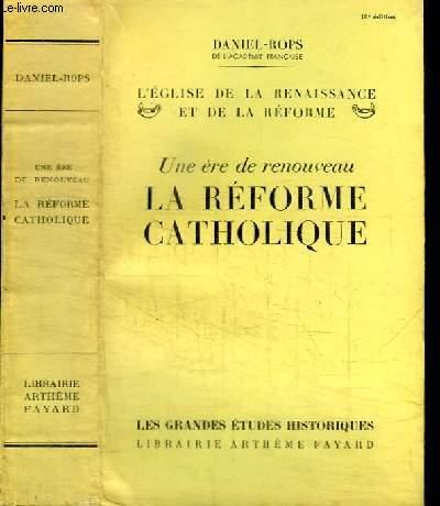 L'EGLISE DE LA RENAISSANCE ET DE LA REFORME - TOME 2  : UNE ERE DE RENOUVEAU : LA REFORME CATHOLIQUE