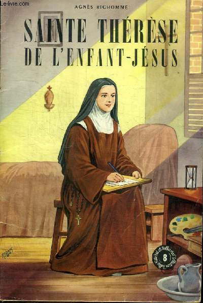 SAINTE THERESE DE L'ENFANT-JESUS - La plus grande Sainte des Temps modernes