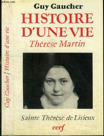 HISTOIRE D'UNE VIE - THERESE MARTIN - SAINTE THERESE DE LISIEUX (1873-1897)