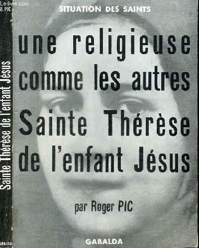 UNE RELIGIEUSE COMME LES AUTRES ... SAINTE THERESE DE L'ENFANT-JESUS